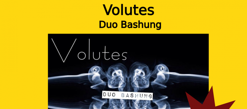 Volutes – Duo Bashung – le 06/08/21
